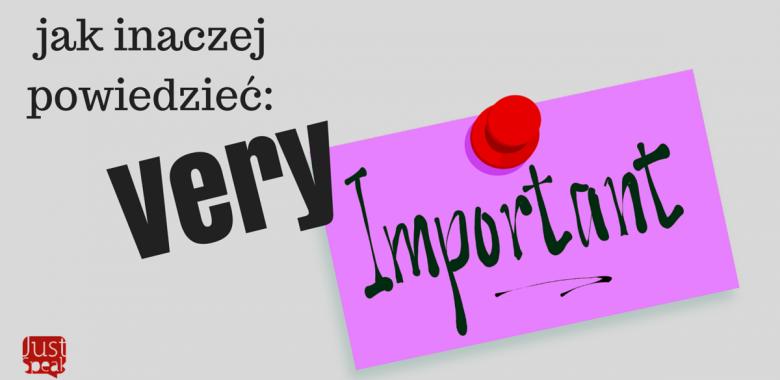 Jak powiedzieć, że coś jest dla Ciebie bardzo ważne…