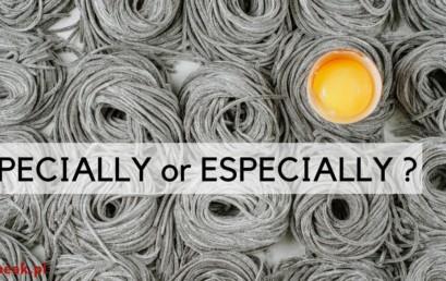 SPECIALLY or ESPECIALLY ?