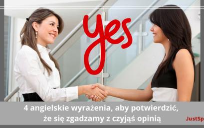 4 angielskie wyrażenia, aby potwierdzić że się zgadzamy z czyjąś opinią
