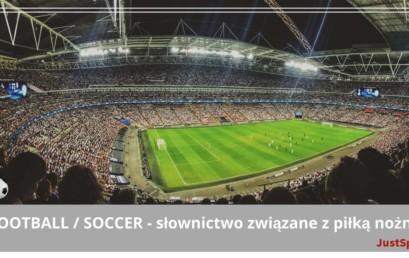 FOOTBALL / SOCCER – słownictwo związane z piłką nożną