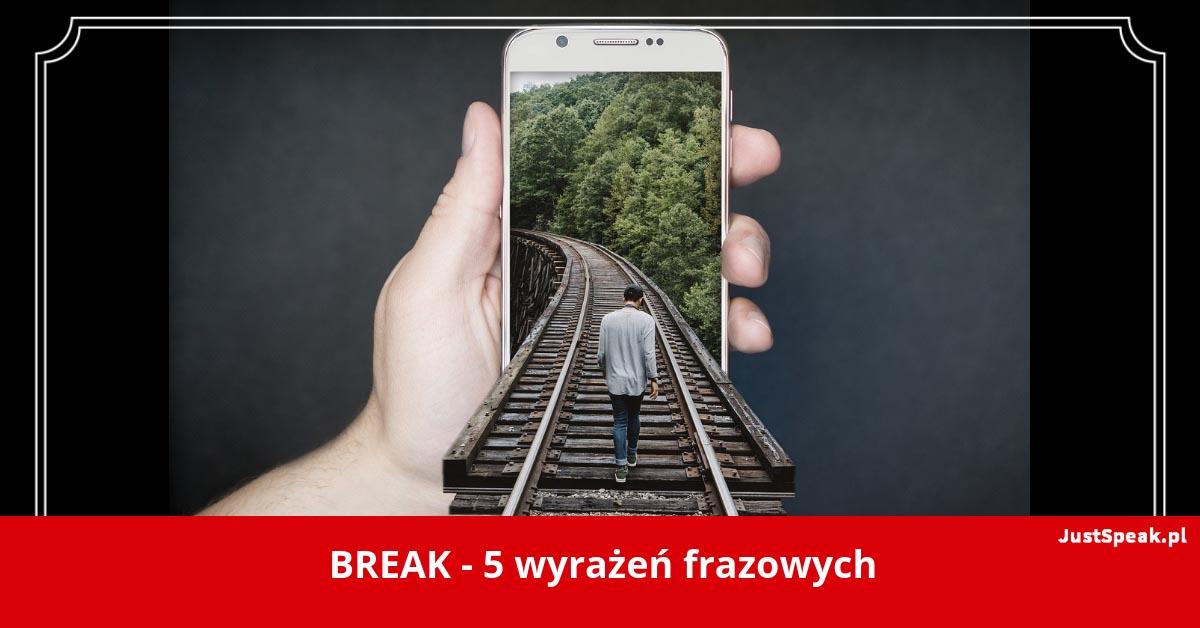BREAK – 5 wyrażeń frazowych