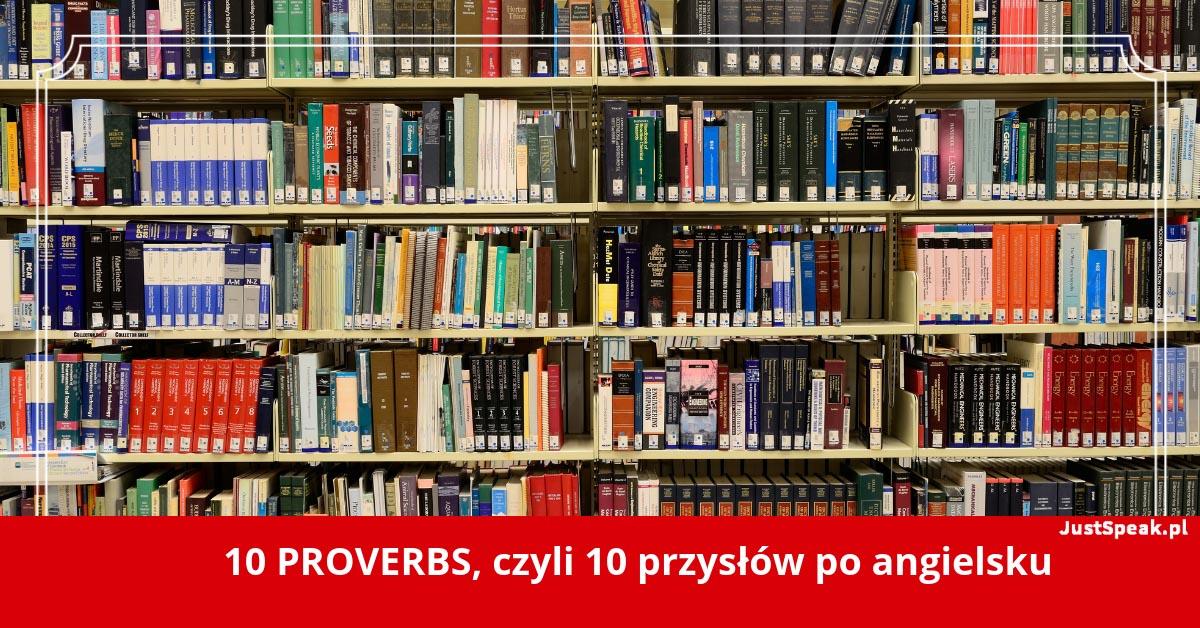 10 PROVERBS, czyli 10 przysłów po angielsku