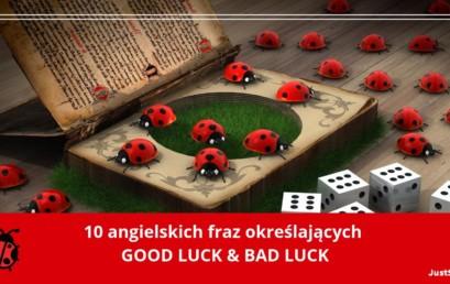 10 angielskich fraz określających GOOD LUCK & BAD LUCK