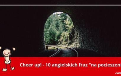 """Cheer up! – 10 angielskich fraz """"na pocieszenie"""""""
