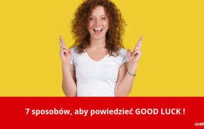 7 sposobów, aby powiedzieć GOOD LUCK !